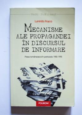 Luminita Rosca - Mecanisme ale propagandei in discursul de informare. Presa romaneasca in perioada 1985-1995