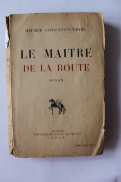 Maurice Constantin-Weyer - Le maitre de la route