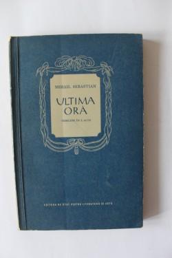 Mihail Sebastian - Ultima ora. Comedie in 3 acte