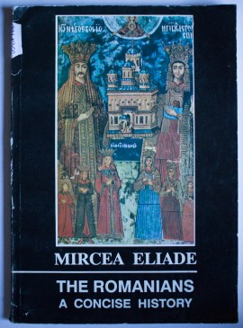 Mircea Eliade - The Romanians. A concise history