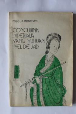 Mugur Danissim - Concubina Imperiala. Yang Yuhuan. Inel de jad