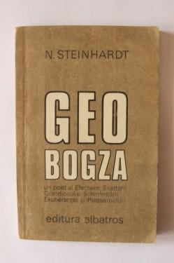 N. Steinhardt - Geo Bogza - un poet al Efectelor, Exaltarii, Grandiosului, Solemnitatii, Exuberantei si Patetismului