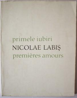 Nicolae Labis - Primele iubiri / Premieres amoures (editie bilingva, romano-franceza)