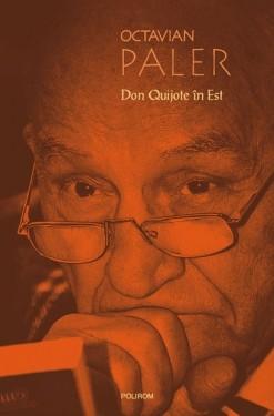 Octavian Paler - Don Quijote in Est (editie hardcover)