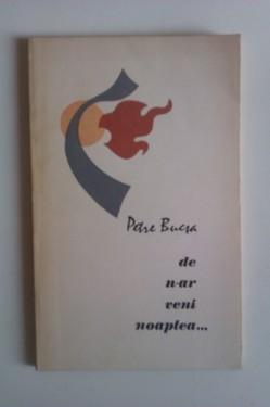 Petre Bucsa - De n-ar veni noaptea...