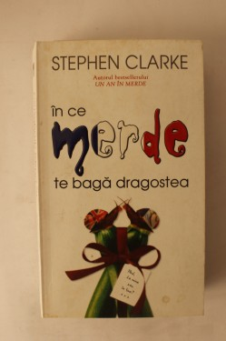 Stephen Clarke - In ce merde te baga dragostea