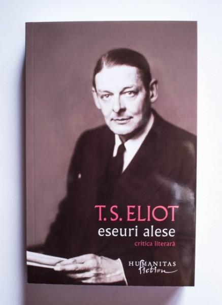 T. S. Eliot - Eseuri alese. Critica literara