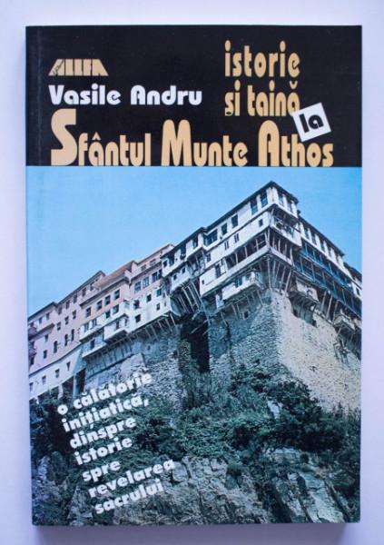 Vasile Andru - Istorie si taina la Sfantul Munte Athos