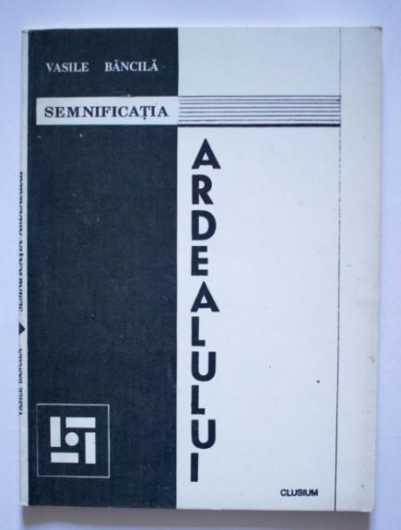 Vasile Bancila - Semnificatia Ardealului