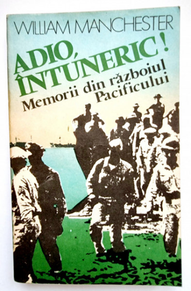 William Manchester - Adio, intuneric! Memorii din razboiul Pacificului