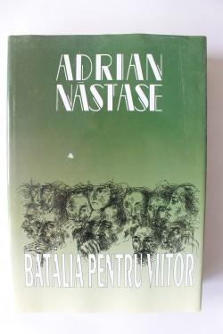Adrian Nastase - Batalia pentru viitor (editie hardcover)