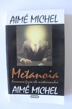 Aime Michel - Metanoia. Fenomene mistice ale misticismului