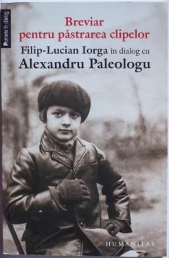 Alexandru Paleologu, Filip-Lucian Iorga - Breviar pentru pastrarea clipelor