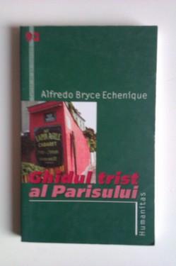 Alfredo Bryce Echenique - Ghidul trist al Parisului