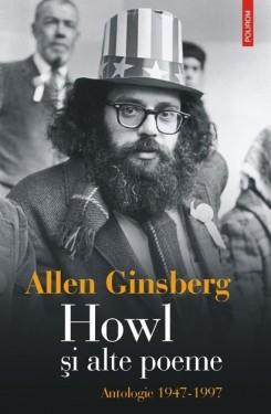 Allen Ginsberg - Howl si alte poeme. Antologie 1947-1997 (editie hardcover)