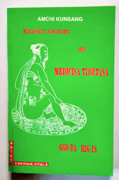 Amchi Kunsang - Miracolul sanatatii prin medicina tibetana. Gso-Ba. Rig-Pa