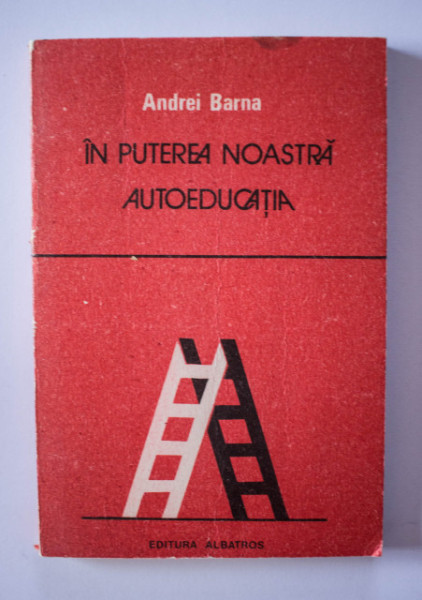 Andrei Barna - In puterea noastra - autoeducatia. Tinerete, autoeducatie, responsabilitate