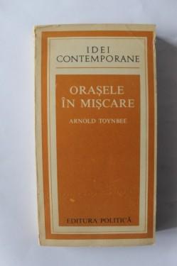 Arnold Toynbee - Orasele in miscare
