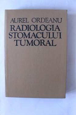 Aurel Ordeanu - Radiologia stomacului tumoral (editie hardcover)