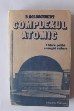 B. Goldschmidt - Complexul atomic. O istorie politica a energiei nucleare