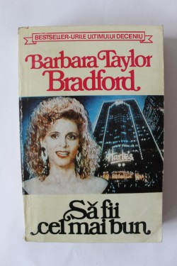 Barbara Taylor Bradford - Sa fii cel mai bun