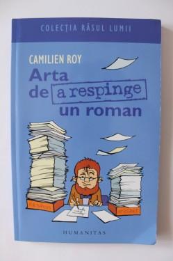 Camilien Roy - Arta de a respinge un roman