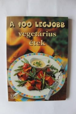 Colectiv autori - A 100 legjobb vegetarius etek (editie in limba maghiara)