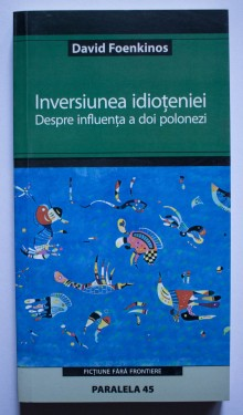 David Foenkinos - Inversiunea idioteniei. Despre influenta a doi polonezi