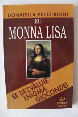 Donatella Pecci-Blunt - Eu, Monna Lisa. Se dezvaluie enigma Giocondei