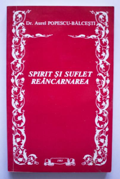Dr. Aurel Popescu-Balcesti - Spirit si suflet. Reincarnarea