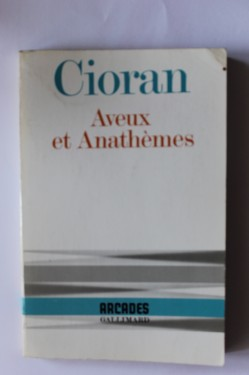 Emil Cioran - Aveux et Anathemes (editie in limba franceza)