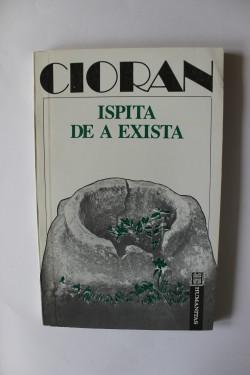 Emil Cioran - Ispita de a exista