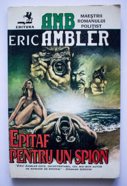 Eric Ambler - Epitaf pentru un spion