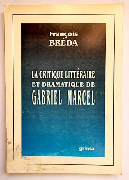 Francois Breda - La critique litteraire et dramatique de Gabriel Marcel