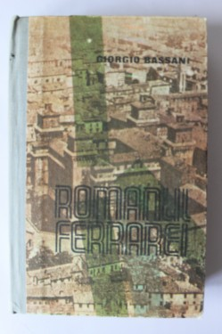 Giorgio Bassani - Romanul Ferrarei (editie hardcover)