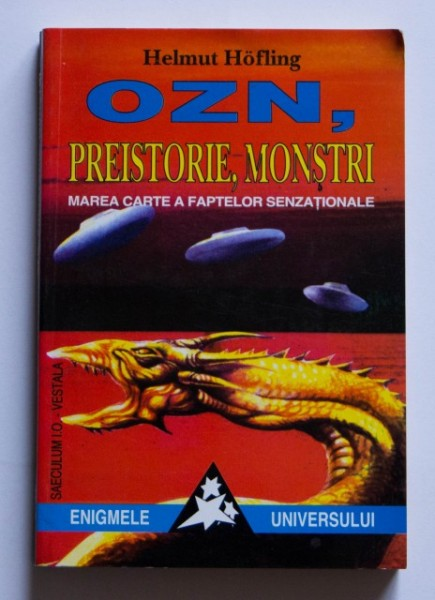 Helmut Hofling - OZN, preistorie, monstri. Marea carte a faptelor senzationale
