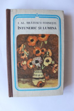 I. Al. Bratescu-Voinesti - Intuneric si lumina (editie hardcover)