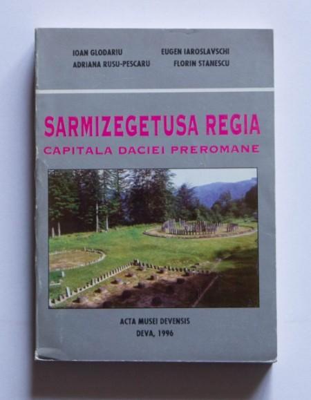 Ioan Glodariu, Eugen Iaroslavschi, Adriana Rusu-Pescaru, Florin Stanescu - Sarmizegetusa Regia. Capitala Daciei preromane