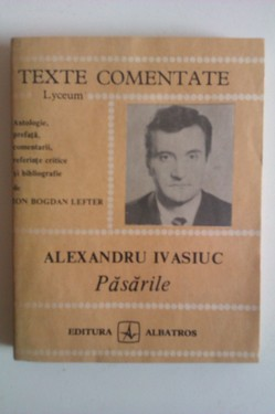 Ion Bogdan Lefter - Alexandru Ivasiuc. Pasarile (texte comentate)