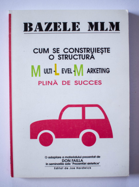 Joe Hardwick (ed.) - Bazele MLM. Cum se construieste o structura multi-level-marketing plina de succes