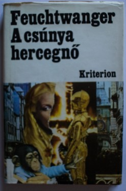 Lion Feuchtwanger - A csunya hercegno (editie hardcover)