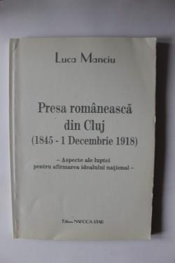 Luca Manciu - Presa romaneasca din Cluj (1845 - 1 decembrie 1918)
