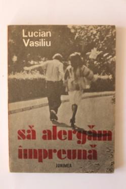 Lucian Vasiliu - Sa alergam impreuna