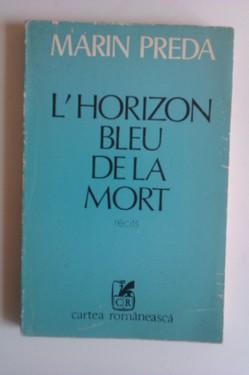 Marin Preda - L`horizon bleu de la mort (editie in limba franceza)
