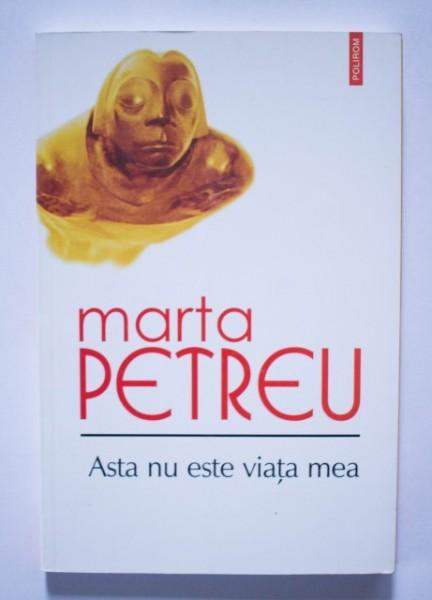 Marta Petreu - Asta nu este viata mea