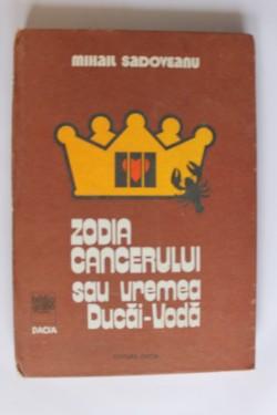 Mihail Sadoveanu - Zodia Cancerului sau Vremea Ducai-Voda (editie hardcover)
