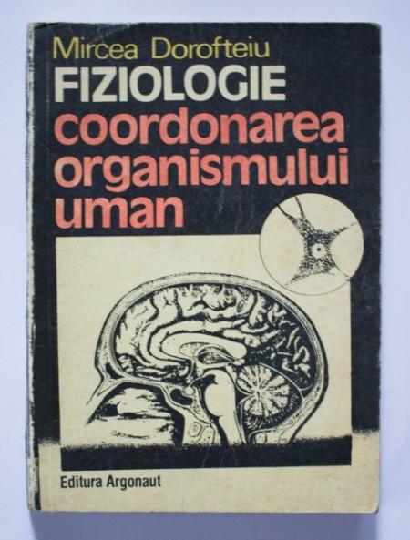 Mircea Dorofteiu - Fiziologie. Coordonarea organismului uman