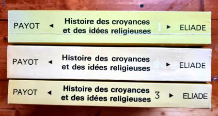 Mircea Eliade - Histoire des croyances et des idees religieuses (3 vol.)