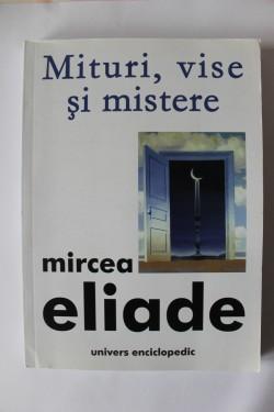 Mircea Eliade - Mituri, vise si mistere