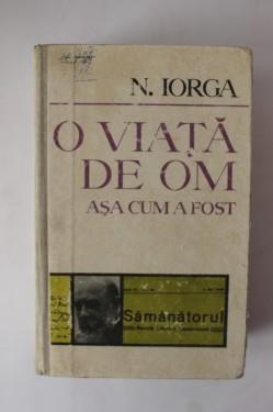 N. Iorga - O viata de om asa cum a fost (editie hardcover)